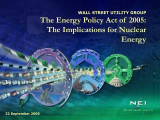 WALL STREET UTILITY GROUP The Energy Policy Act of 2005:  The Implications for Nuclear Energy