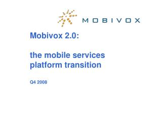 Mobivox 2.0: the mobile services  platform transition Q4 2008