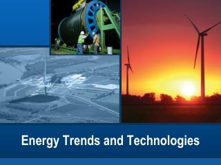 Energy Trends and Technologies