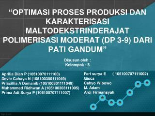 Disusun oleh  : Kelompok  :  5 Aprilia Dian P (10510070111100) Devie Cahaya  N (105100300111049)
