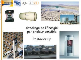 Stockage de l'Energie par chaleur sensible Pr Xavier Py