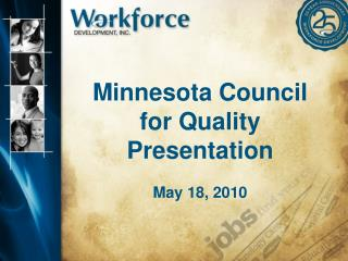 Minnesota Council for Quality Presentation May 18, 2010