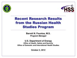 Recent Research Results from the Russian Health Studies Program Barrett N. Fountos, M.S.