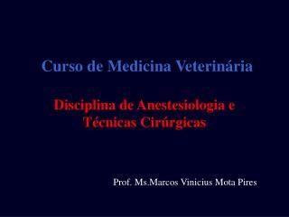 Curso de Medicina Veterinária Disciplina de Anestesiologia e  Técnicas Cirúrgicas