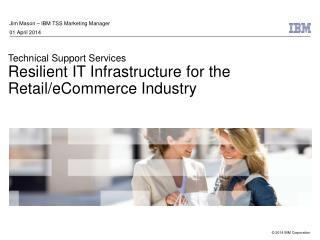 Jim Mason – IBM TSS Marketing Manager 01 April 2014