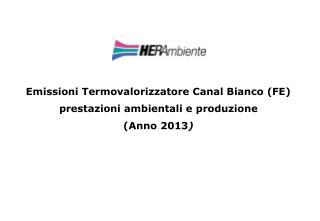 Emissioni Termovalorizzatore Canal Bianco (FE) prestazioni ambientali e produzione (Anno 2013 )
