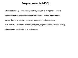 Programowanie MSQL show databases;  -  pokazanie jakie bazy danych są dostępne na koncie