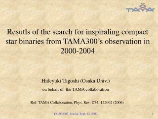 Hideyuki Tagoshi (Osaka Univ.) on behalf of  the TAMA collaboration