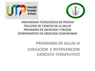 PROGRAMA DE SALUD III EVALUCION  E INTERVENCION EJERCICIO TERAPEUTICO