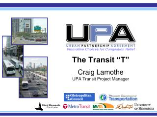 The Transit �T� Craig Lamothe UPA Transit Project Manager