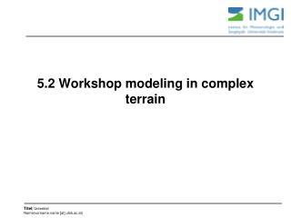 5.2 Workshop modeling in complex terrain
