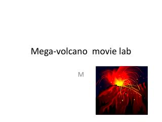 Mega-volcano  movie lab