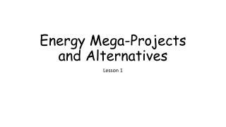 Energy Mega-Projects and Alternatives