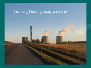 """Mottó: """"Think global, act local"""""""