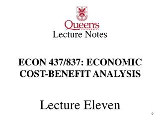Lecture Notes ECON 437/837: ECONOMIC COST-BENEFIT ANALYSIS Lecture Eleven