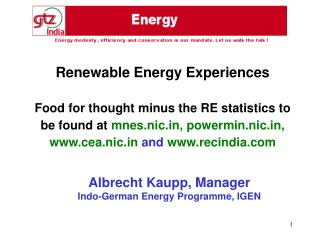 Renewable Energy Experiences   Food for thought minus the RE statistics to be found at mnes.nic, powermin.nic, cea.nic a