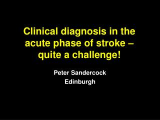 Clinical diagnosis in the acute phase of stroke   quite a challenge