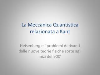 La Meccanica Quantistica relazionata a  Kant