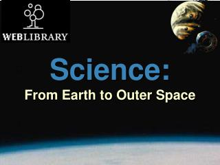 Science: From Earth to Outer Space