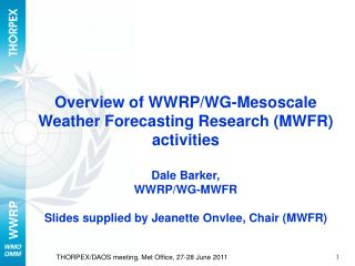 Overview of WWRP/WG-Mesoscale Weather Forecasting Research (MWFR) activities Dale Barker,