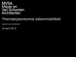 Themabijeenkomst ketenmobiliteit Jeroen van Schooten 10 april 2013