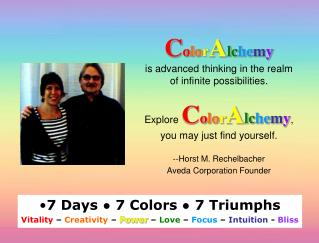 ColorAlchemy  is advanced thinking in the realm of infinite possibilities.   Explore ColorAlchemy, you may just find you