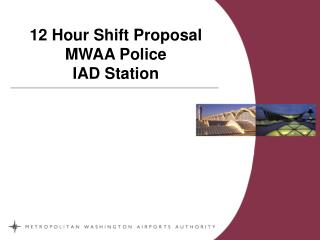 12 Hour Shift Proposal MWAA Police IAD Station