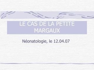 LE CAS DE LA PETITE MARGAUX