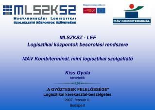 """"""" A GYŐZTESEK FELELŐSSÉGE"""" Logisztikai kerekasztal-beszélgetés 2007. február 2. Budapest"""