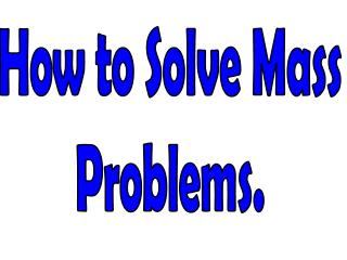 How to Solve Mass Problems.
