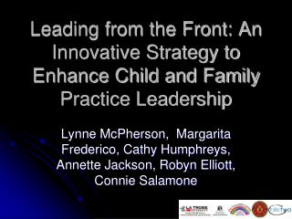 Leading from the Front: An Innovative Strategy to Enhance Child and Family Practice Leadership