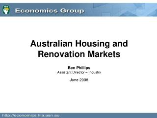 Australian Housing and Renovation Markets Ben Phillips Assistant Director – Industry June 2008
