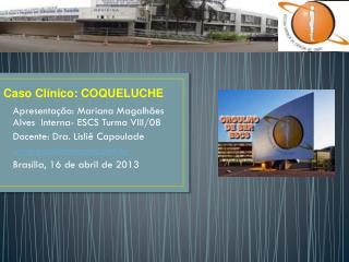 Apresentação: Mariana Magalhães Alves  Interna- ESCS Turma VIII/08 Docente: Dra. Lisliê Capoulade