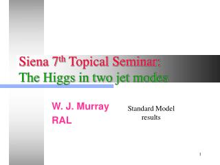 Siena 7 th  Topical Seminar: The Higgs in two jet modes