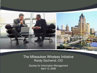 The Milwaukee Wireless Initiative  Randy Gschwind, CIO