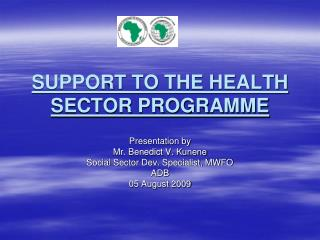 SUPPORT TO THE HEALTH SECTOR PROGRAMME