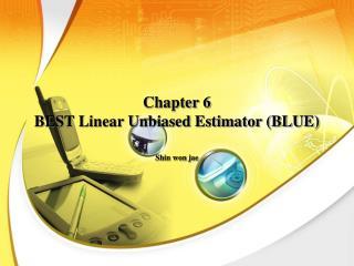 Chapter 6 BEST Linear Unbiased Estimator (BLUE)