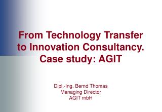 From Technology Transfer to Innovation Consultancy. Case study: AGIT