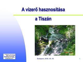 A vízerő hasznosítása a Tiszán