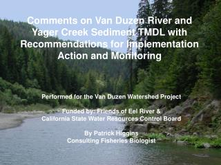 Performed for the Van Duzen Watershed Project Funded by: Friends of Eel River &