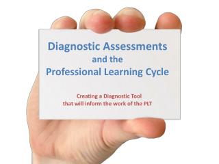 Diagnostic Assessments  and the  Professional Learning Cycle Creating a Diagnostic Tool