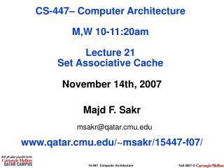 November 14th, 2007 Majd F. Sakr msakr@qatar.cmu qatar.cmu/~msakr/15447-f07/