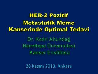 HER-2 Pozitif  Metastatik  Meme Kanserinde Optimal Tedavi Dr. Kadri  Altundağ