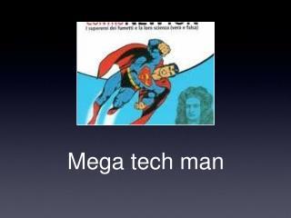 Mega tech man