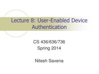 Lecture 8: User-Enabled Device Authentication