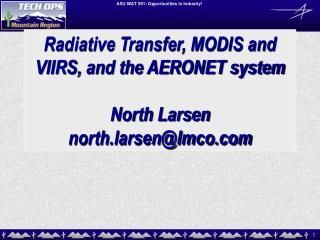 Radiative Transfer, MODIS and VIIRS, and the AERONET system North Larsen north.larsen@lmco