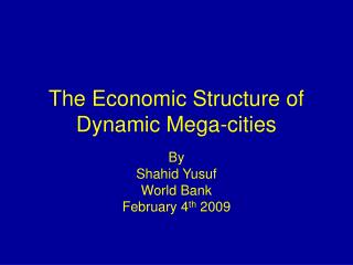 The Economic Structure of Dynamic Mega-cities