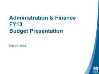 Administration & Finance FY13 Budget Presentation