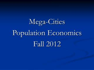 Mega-Cities Population Economics Fall 2012