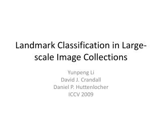 Landmark Classification in Large-scale Image Collections